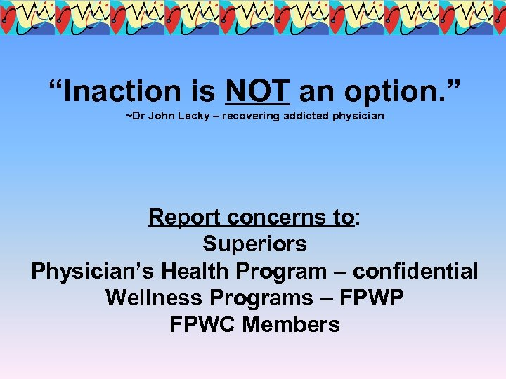 """Inaction is NOT an option. "" ~Dr John Lecky – recovering addicted physician Report"