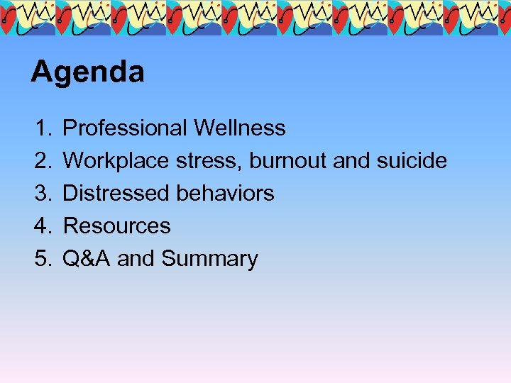 Agenda 1. 2. 3. 4. 5. Professional Wellness Workplace stress, burnout and suicide Distressed