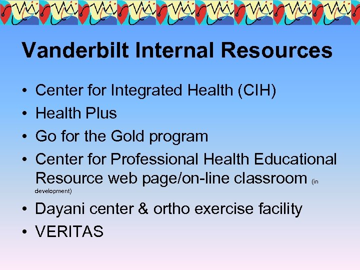 Vanderbilt Internal Resources • • Center for Integrated Health (CIH) Health Plus Go for