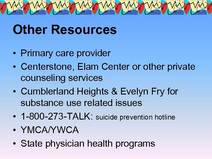 Other Resources • Primary care provider • Centerstone, Elam Center or other private counseling