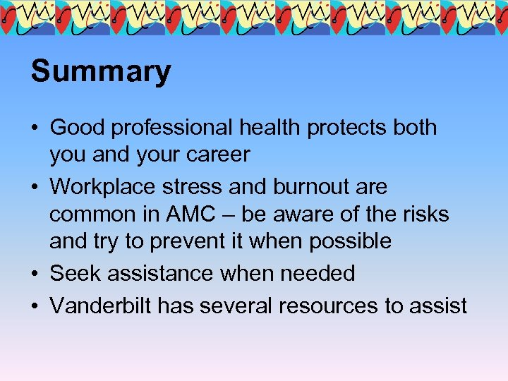 Summary • Good professional health protects both you and your career • Workplace stress