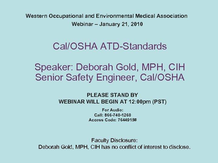 Western Occupational and Environmental Medical Association Webinar – January 21, 2010 Cal/OSHA ATD-Standards Speaker: