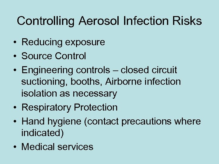 Controlling Aerosol Infection Risks • Reducing exposure • Source Control • Engineering controls –
