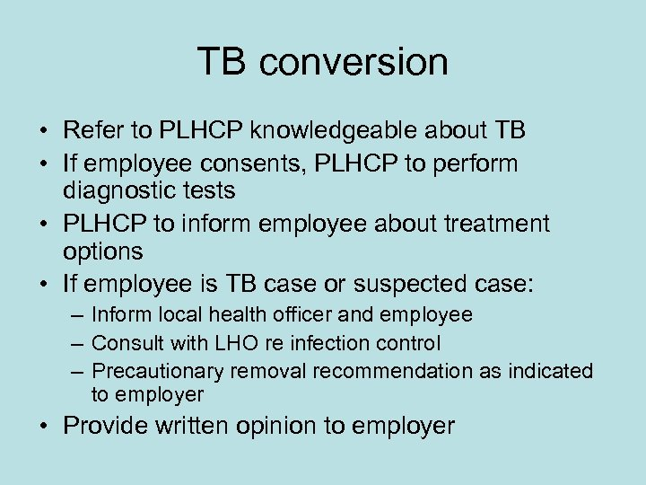 TB conversion • Refer to PLHCP knowledgeable about TB • If employee consents, PLHCP