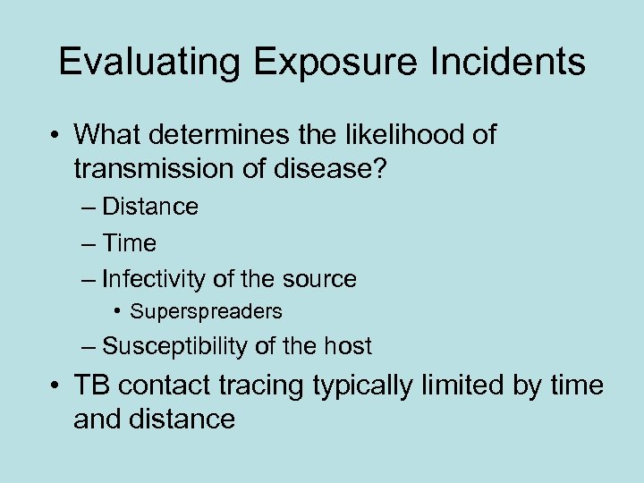 Evaluating Exposure Incidents • What determines the likelihood of transmission of disease? – Distance