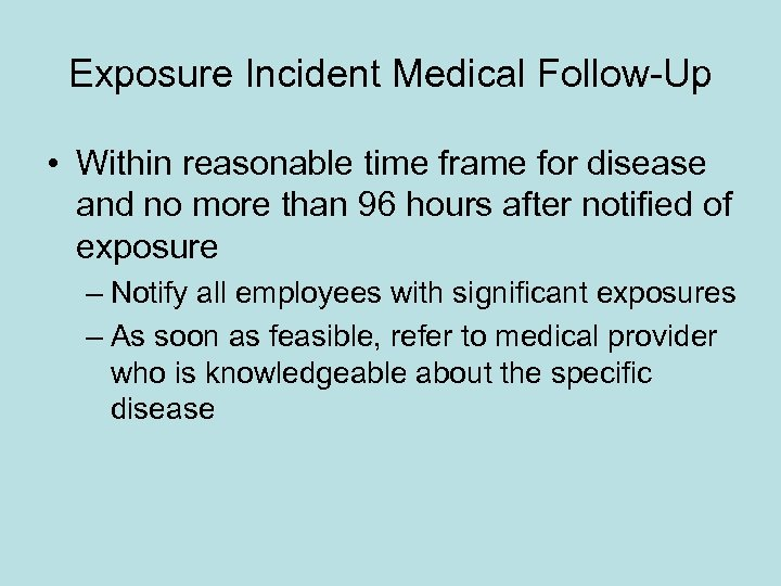 Exposure Incident Medical Follow-Up • Within reasonable time frame for disease and no more