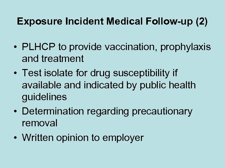 Exposure Incident Medical Follow-up (2) • PLHCP to provide vaccination, prophylaxis and treatment •