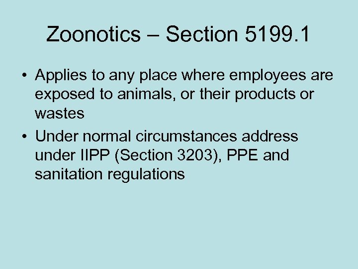 Zoonotics – Section 5199. 1 • Applies to any place where employees are exposed