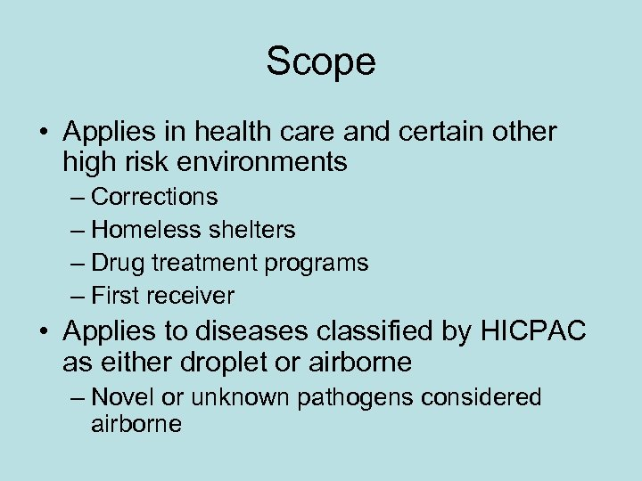 Scope • Applies in health care and certain other high risk environments – Corrections