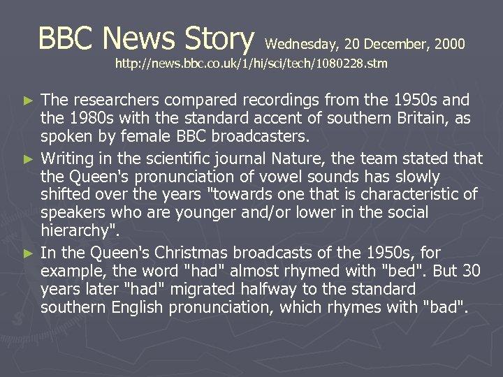 BBC News Story Wednesday, 20 December, 2000 http: //news. bbc. co. uk/1/hi/sci/tech/1080228. stm The