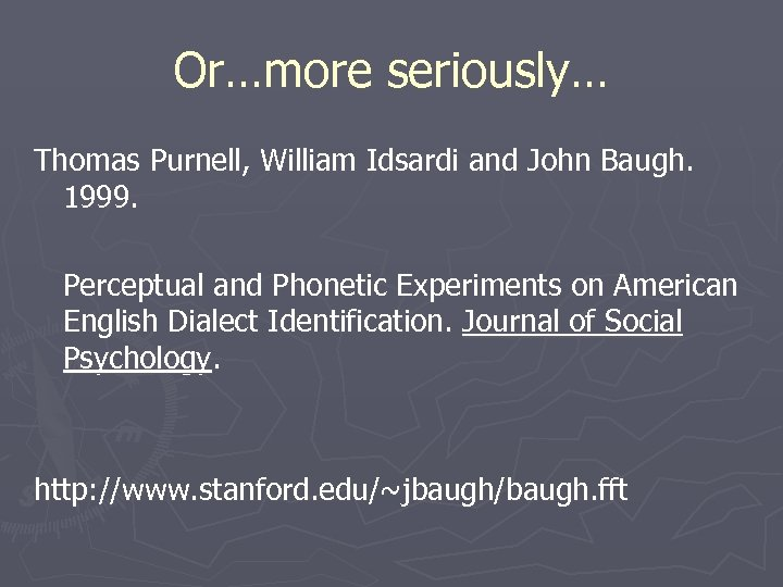 Or…more seriously… Thomas Purnell, William Idsardi and John Baugh. 1999. Perceptual and Phonetic Experiments