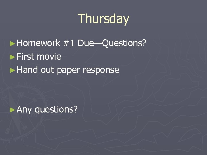 Thursday ► Homework #1 Due—Questions? ► First movie ► Hand out paper response ►