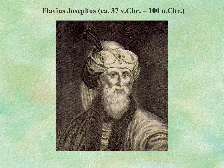 Flavius Josephus (ca. 37 v. Chr. – 100 n. Chr. )