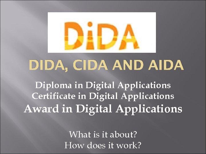 DIDA, CIDA AND AIDA Diploma in Digital Applications Certificate in Digital Applications Award in