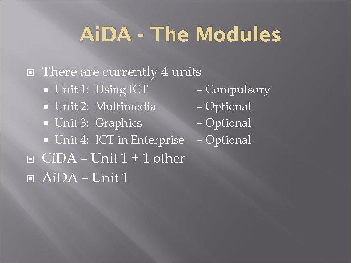 Ai. DA - The Modules There are currently 4 units Unit 1: Unit 2: