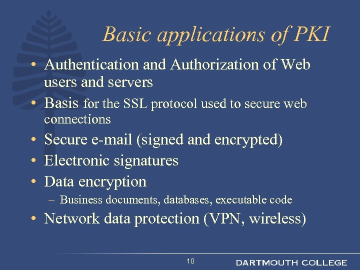 Basic applications of PKI • Authentication and Authorization of Web users and servers •