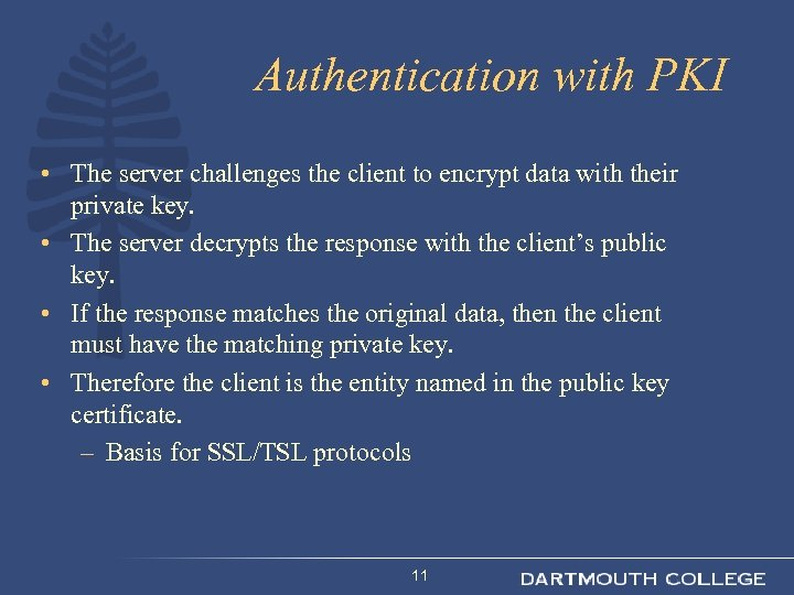 Authentication with PKI • The server challenges the client to encrypt data with their