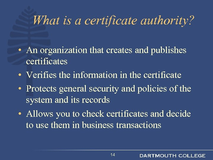 What is a certificate authority? • An organization that creates and publishes certificates •