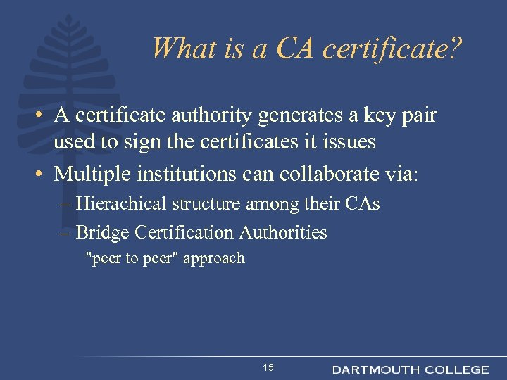 What is a CA certificate? • A certificate authority generates a key pair used