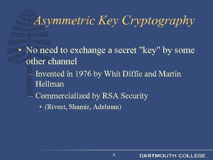 Asymmetric Key Cryptography • No need to exchange a secret