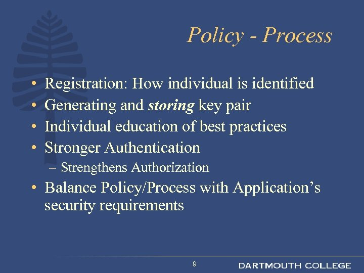 Policy - Process • • Registration: How individual is identified Generating and storing key
