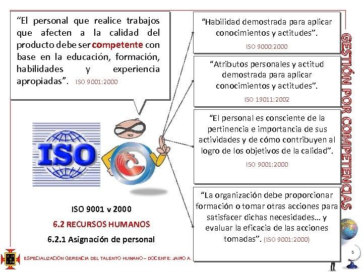 """""""Habilidad demostrada para aplicar conocimientos y actitudes"""". ISO 9000: 2000 """"Atributos personales y actitud"""
