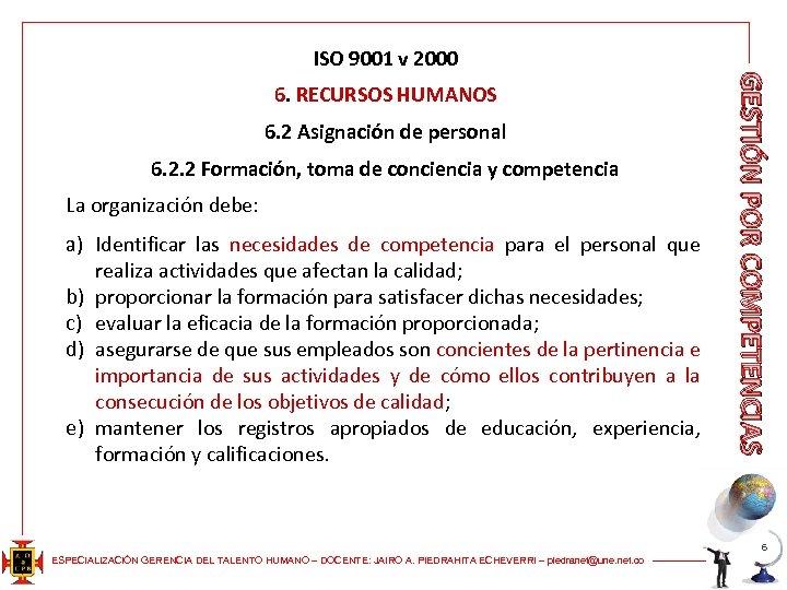 ISO 9001 v 2000 6. 2 Asignación de personal 6. 2. 2 Formación, toma