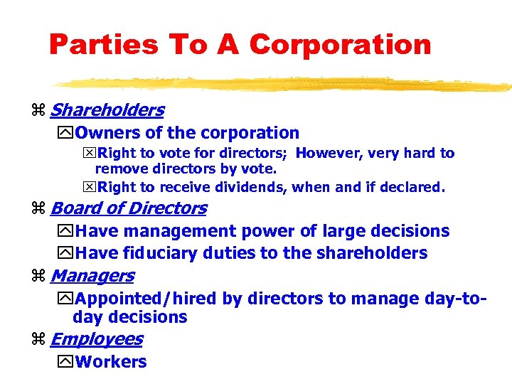 Parties To A Corporation z Shareholders y. Owners of the corporation x. Right to