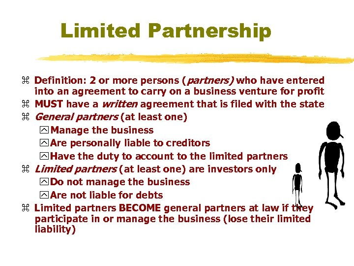 Limited Partnership z Definition: 2 or more persons (partners) who have entered into an