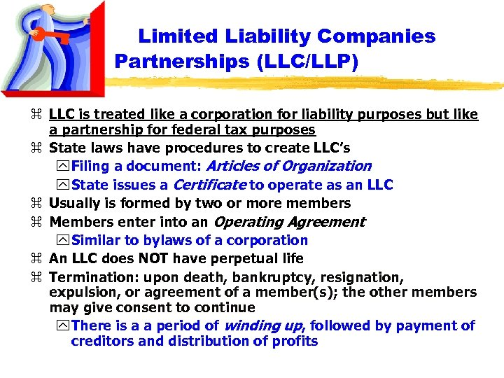 Limited Liability Companies Partnerships (LLC/LLP) z LLC is treated like a corporation for liability