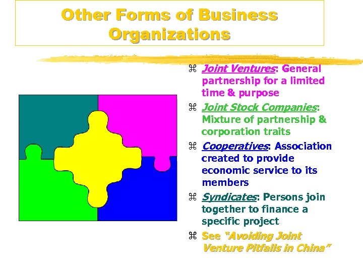 Other Forms of Business Organizations z Joint Ventures: General partnership for a limited time
