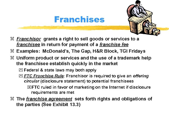 Franchises z Franchisor grants a right to sell goods or services to a franchisee