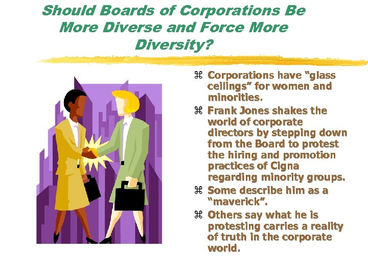 Should Boards of Corporations Be More Diverse and Force More Diversity? z Corporations have