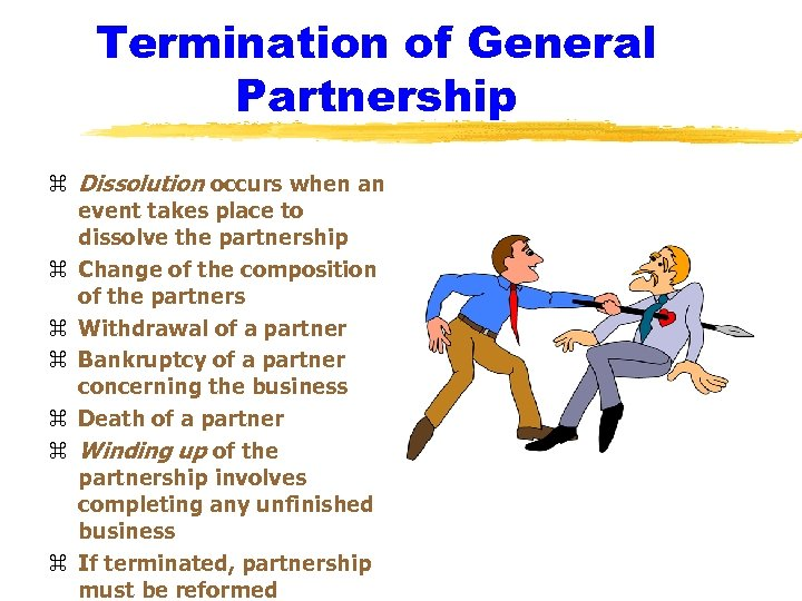 Termination of General Partnership z Dissolution occurs when an event takes place to dissolve