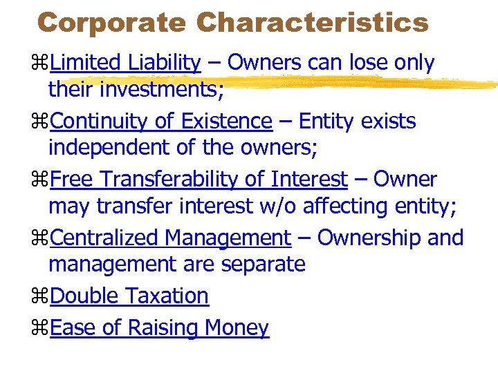Corporate Characteristics z. Limited Liability – Owners can lose only their investments; z. Continuity