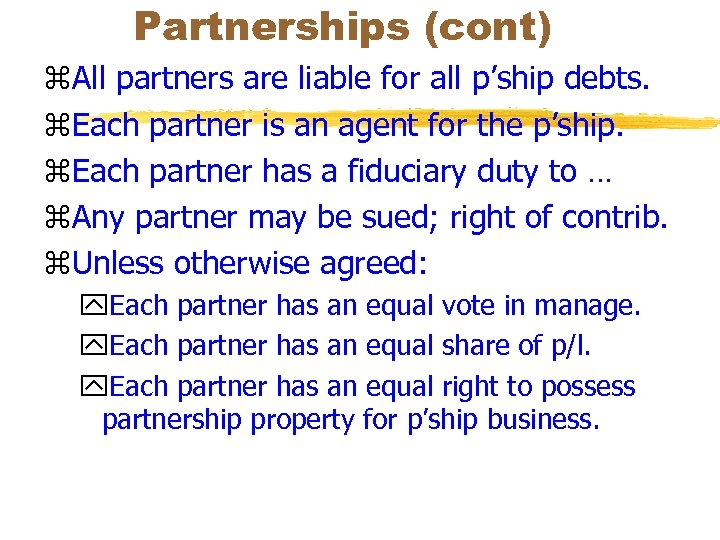 Partnerships (cont) z. All partners are liable for all p'ship debts. z. Each partner