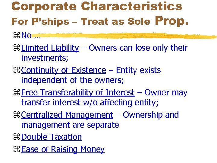 Corporate Characteristics For P'ships – Treat as Sole Prop. z No … z Limited