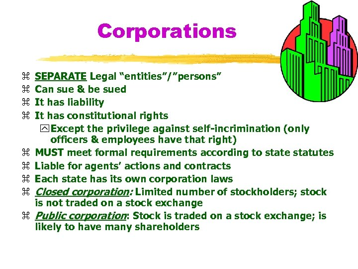 "Corporations z z z z z SEPARATE Legal ""entities""/""persons"" Can sue & be sued"