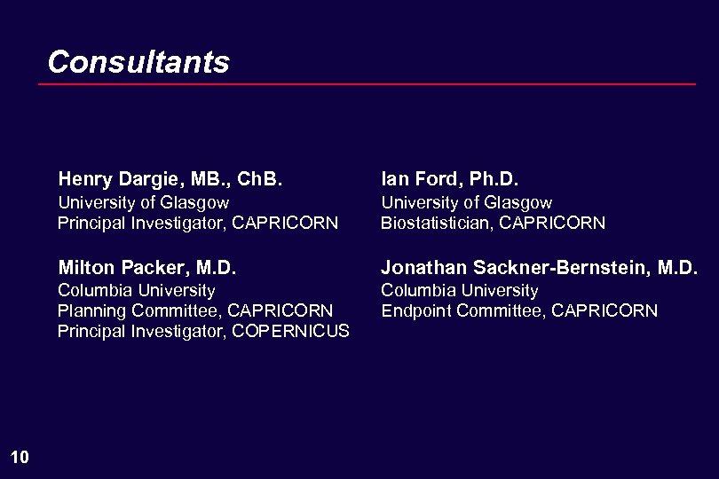 Consultants Henry Dargie, MB. , Ch. B. University of Glasgow Principal Investigator, CAPRICORN University
