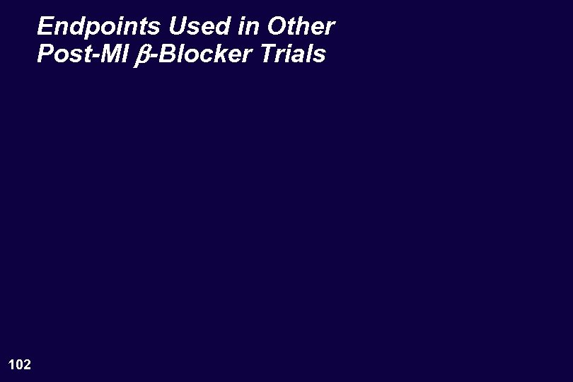 Endpoints Used in Other Post-MI b-Blocker Trials 102