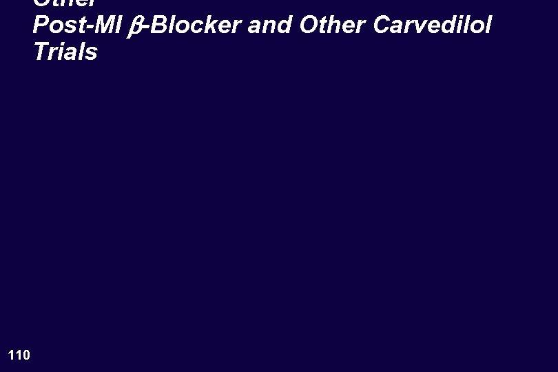 Other Post-MI b-Blocker and Other Carvedilol Trials 110
