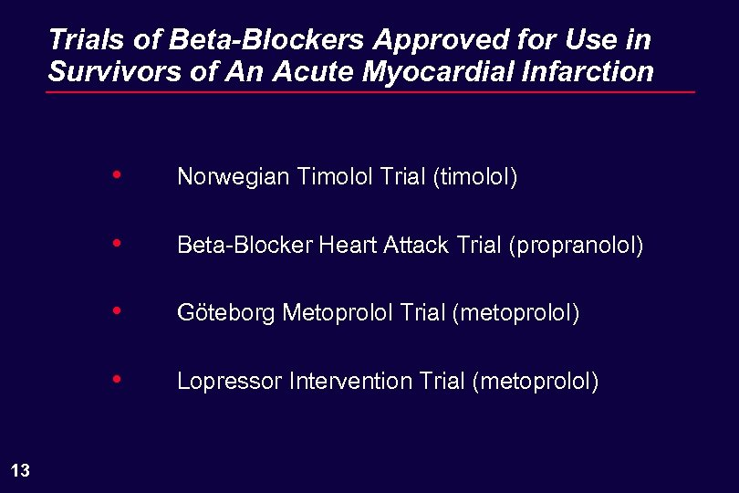 Trials of Beta-Blockers Approved for Use in Survivors of An Acute Myocardial Infarction •