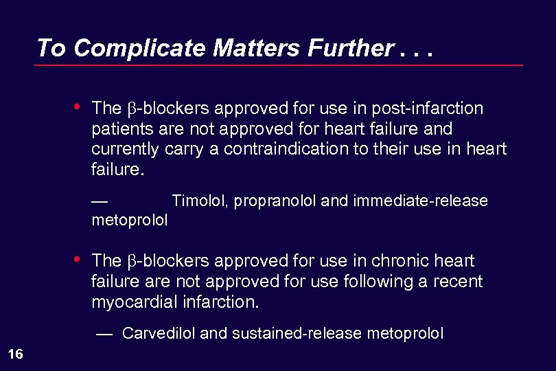 To Complicate Matters Further. . . • The -blockers approved for use in post-infarction