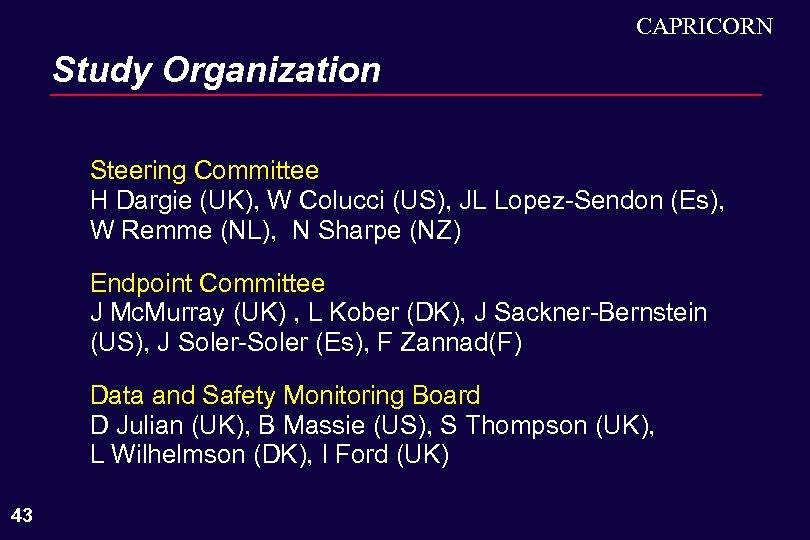 CAPRICORN Study Organization Steering Committee H Dargie (UK), W Colucci (US), JL Lopez-Sendon (Es),