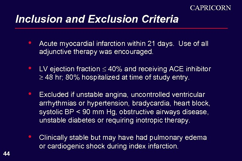 CAPRICORN Inclusion and Exclusion Criteria • • LV ejection fraction 40% and receiving ACE