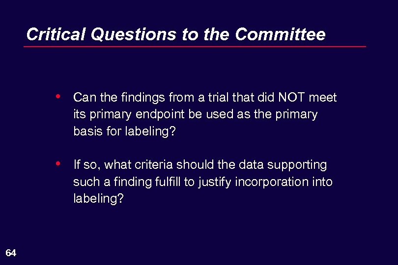 Critical Questions to the Committee • • 64 Can the findings from a trial