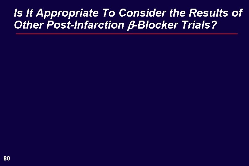 Is It Appropriate To Consider the Results of Other Post-Infarction b-Blocker Trials? 80