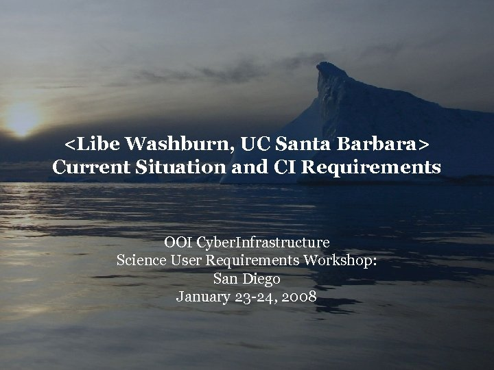 <Libe Washburn, UC Santa Barbara> Current Situation and CI Requirements OOI Cyber. Infrastructure Science