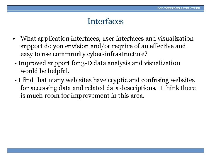 OOI-CYBERINFRASTRUCTURE Interfaces • What application interfaces, user interfaces and visualization support do you envision