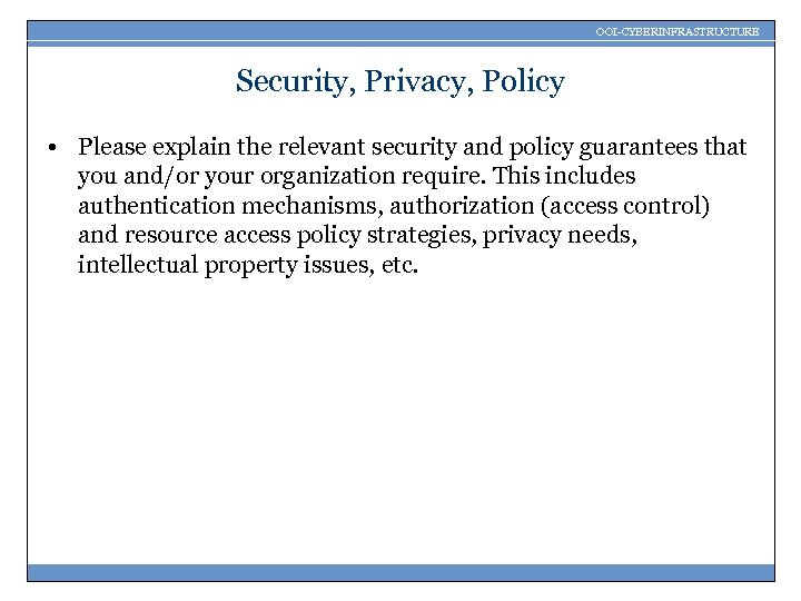 OOI-CYBERINFRASTRUCTURE Security, Privacy, Policy • Please explain the relevant security and policy guarantees that